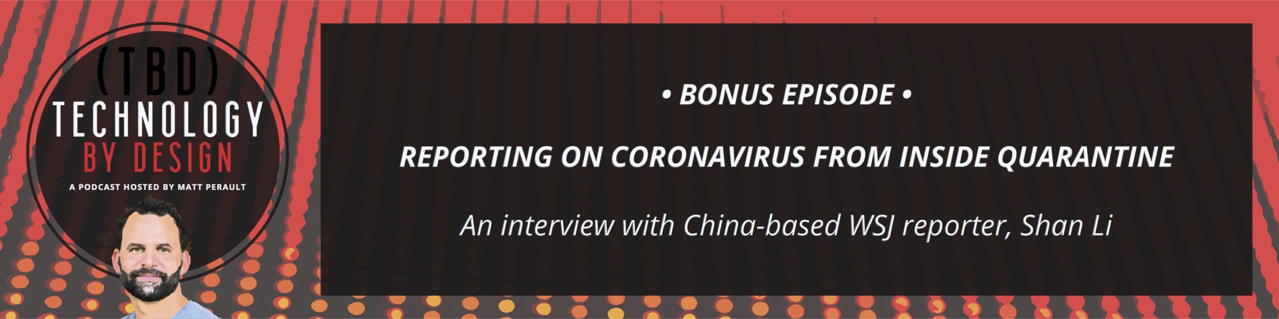 Bonus Episode of Technology By Design: Reporting on Coronavirus from Inside Quarantine; an interview with China-based WSJ reporter, Shan Li.
