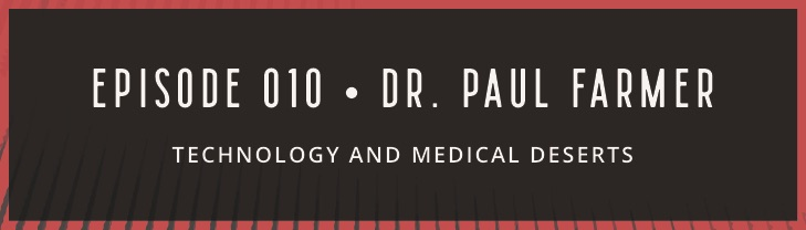 Episode 019 with Dr. Paul Farmer now available