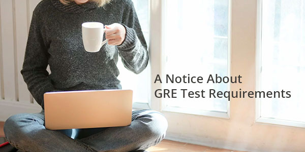 A Notice About GRE Test Requirements