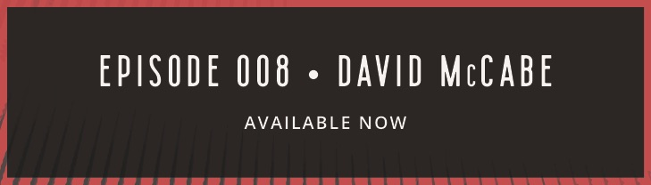 Episode 008 David McCabe Now Available