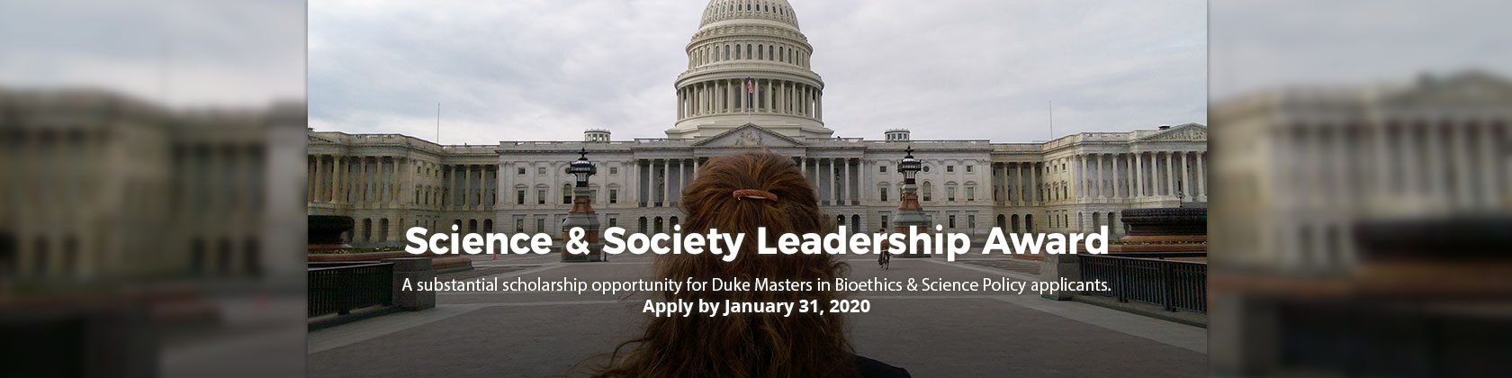 Science & Society Leadership Award: A substantial scholarship opportunity for Duke Masters in Bioethics & Science Policy applicants. Apply by January 31, 2020
